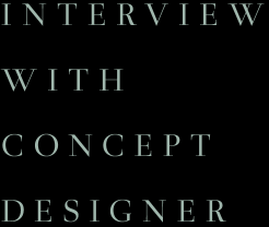 INTERVIEW WITH CONCEPT DESIGNER